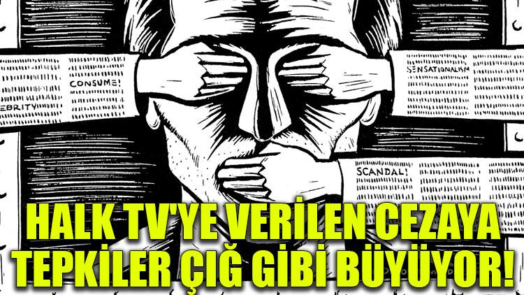 Halk TV'ye verilen cezaya tepkiler çığ gibi büyüyor!