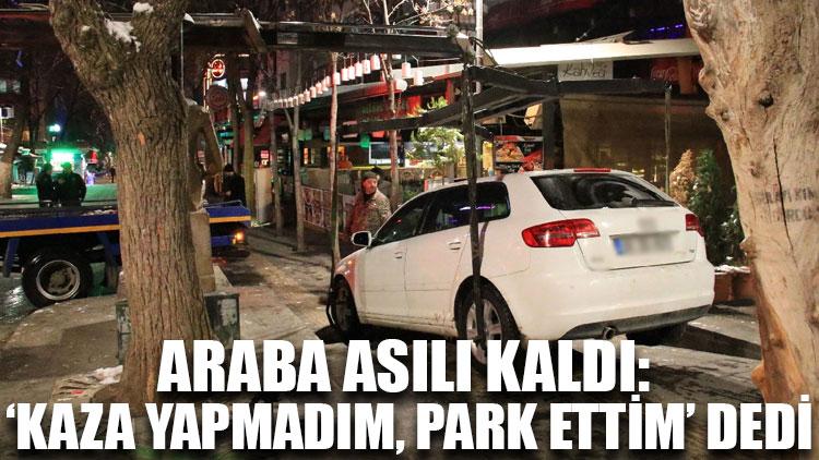 Araba asılı kaldı: 'Kaza yapmadım, park ettim' dedi