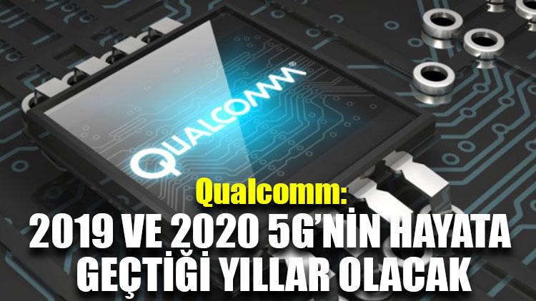 Qualcomm: 2019 ve 2020 5G'nin hayata geçtiği yıllar olacak