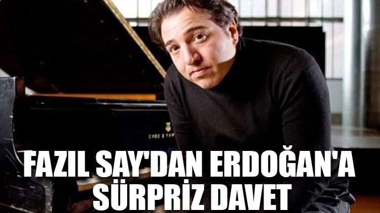 Fazıl Say'dan Erdoğan'a sürpriz davet