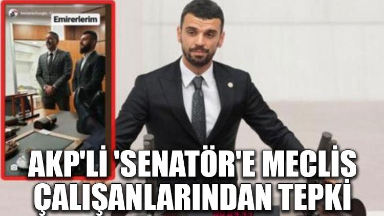 AKP'li 'senatör'e Meclis çalışanlarından tepki