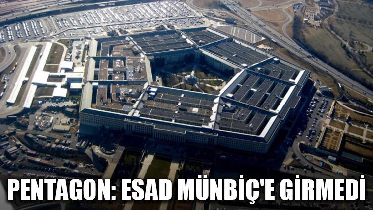Pentagon: Esad Münbiç'e girmedi