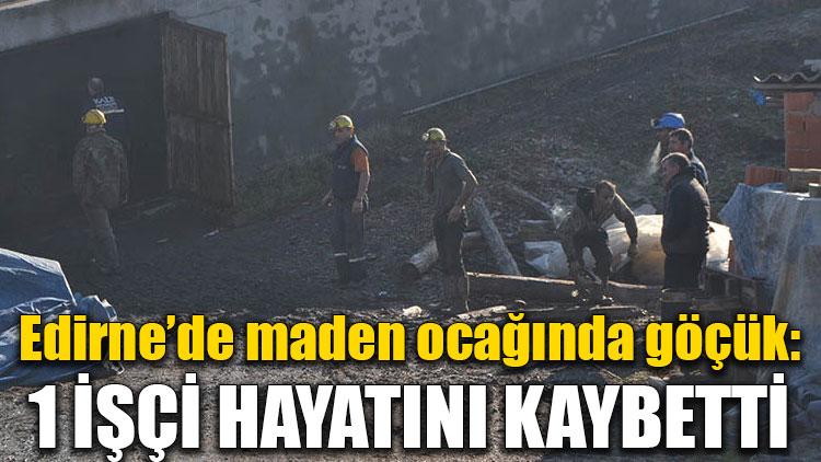 Edirne'de maden ocağında göçük: 1 işçi hayatını kaybetti