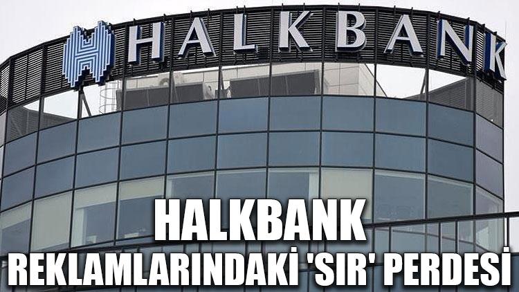Halkbank reklamlarındaki 'sır' perdesi
