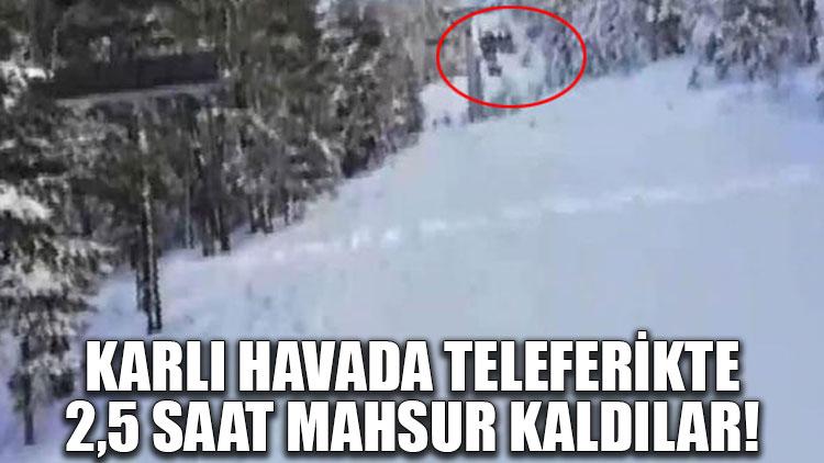 Karlı havada teleferikte 2,5 saat mahsur kaldılar!