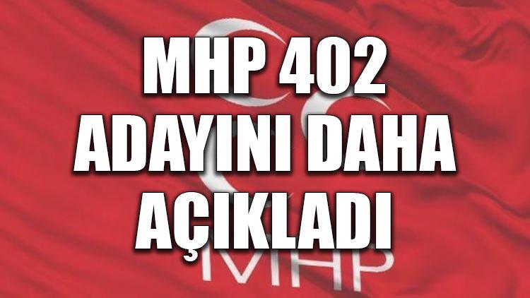 MHP 402 adayını daha açıkladı