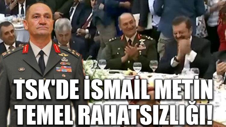 TSK'de İsmail Metin Temel rahatsızlığı!
