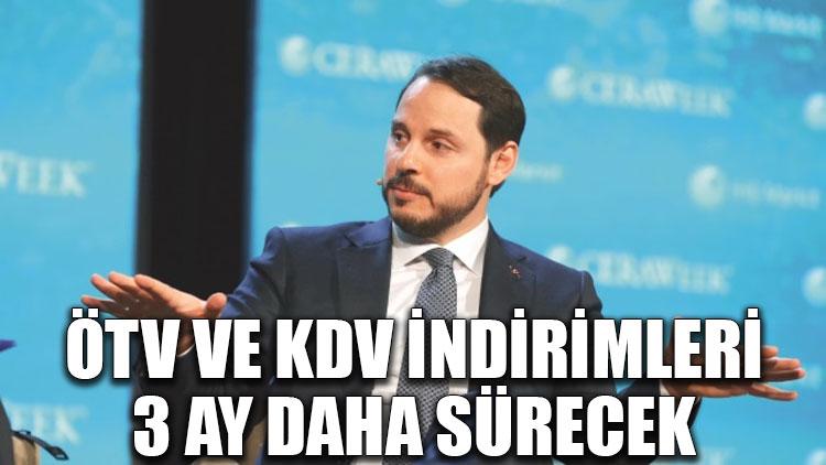 ÖTV ve KDV indirimleri 3 ay daha sürecek