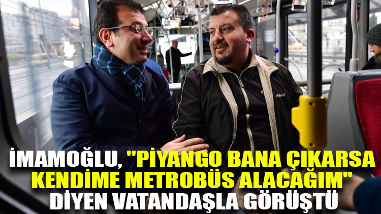 """İmamoğlu, """"Piyango bana çıkarsa kendime metrobüs alacağım"""" diyen vatandaşla görüştü"""