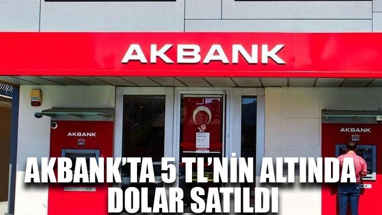 Akbank'ta 5 TL'nin altında dolar satıldı