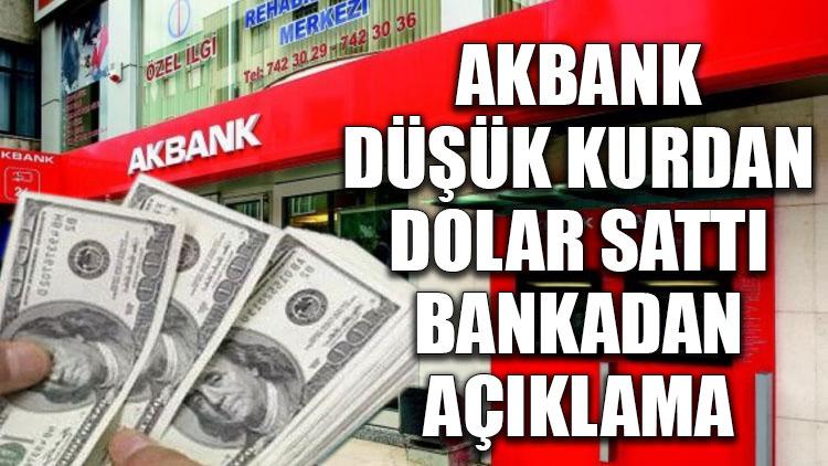 Akbank düşük kurdan dolar sattı... Bankadan açıklama