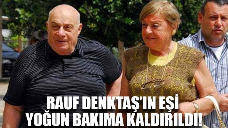 Rauf Denktaş'ın eşi yoğun bakıma kaldırıldı!