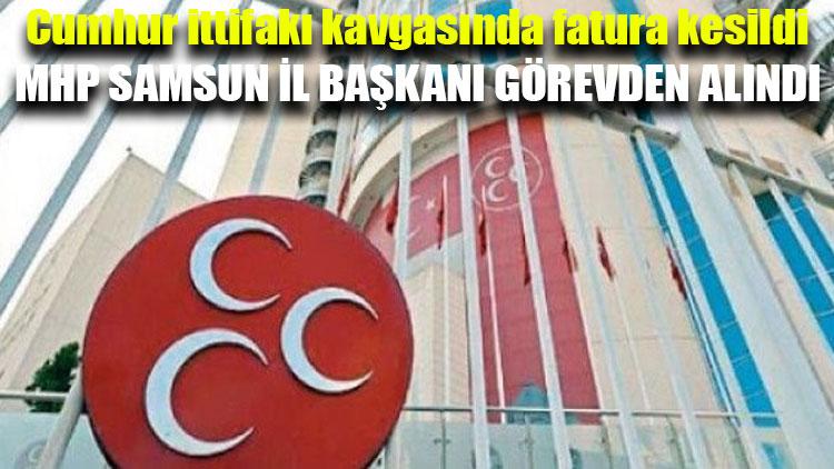 MHP Samsun İl Başkanı görevden alındı!