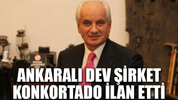 Ankaralı dev şirket konkortado ilan etti