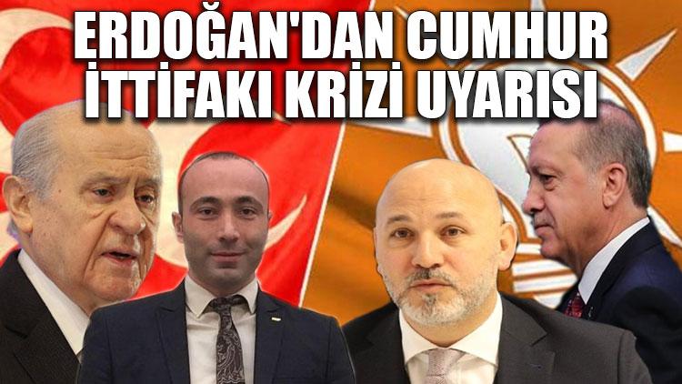 Erdoğan'dan Cumhur İttifakı krizi uyarısı
