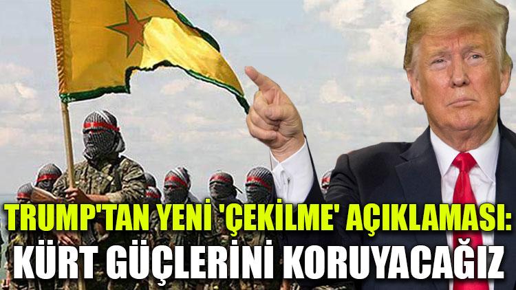 Trump'tan yeni 'çekilme' açıklaması: Kürt güçlerini koruyacağız