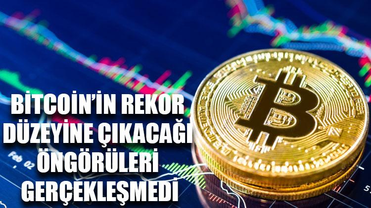 Bitcoin'in rekor düzeyine çıkacağı öngörüleri gerçekleşmedi