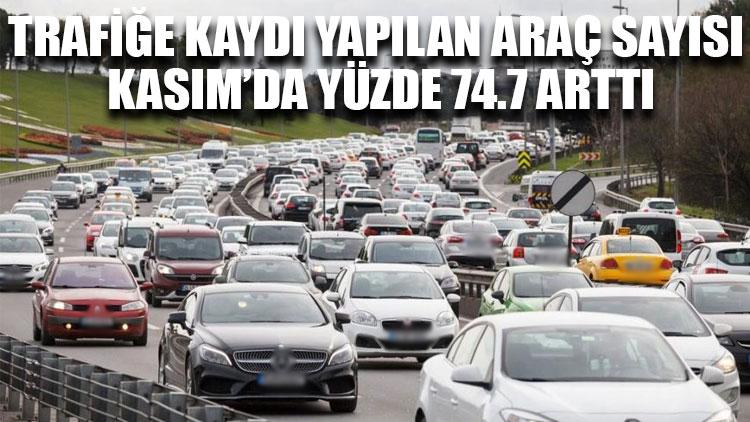 Trafiğe kaydı yapılan araç sayısı Kasım'da yüzde 74.7 arttı