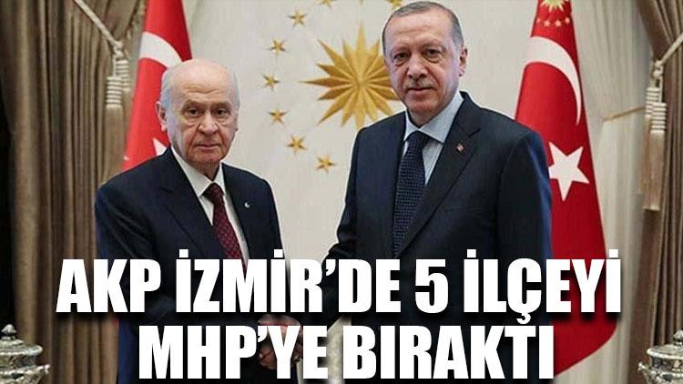 AKP İzmir'de 5 ilçeyi MHP'ye bıraktı