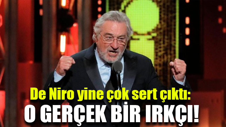 De Niro yine çok sert çıktı: O gerçek bir ırkçı!