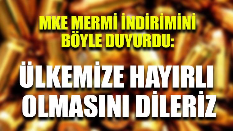 MKE mermi indirimini böyle duyurdu: Ülkemize hayırlı olmasını dileriz