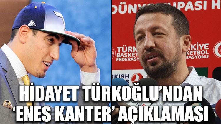 Hidayet Türkoğlu'ndan 'Enes Kanter' açıklaması