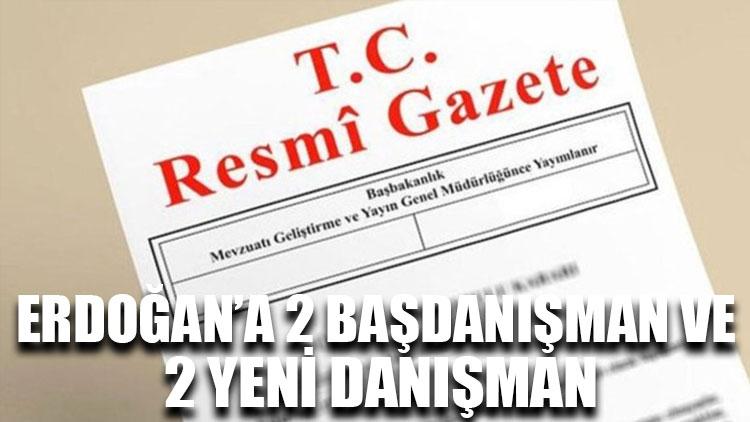 Erdoğan'a 2 başdanışman ve 2 yeni danışman