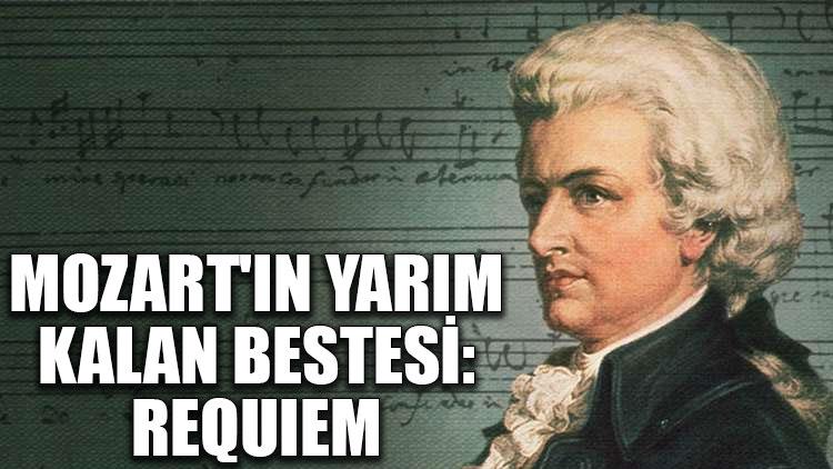 Mozart'ın yarım kalan bestesi: Requiem