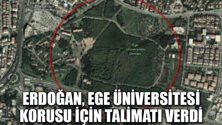 Erdoğan, Ege Üniversitesi korusu için talimatı verdi!