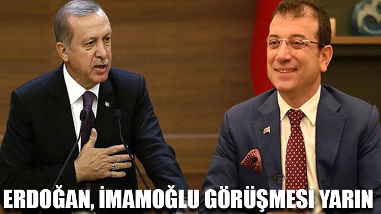 Erdoğan, İmamoğlu görüşmesi yarın