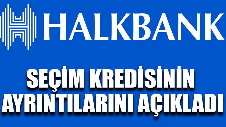 Halkbank seçim kredisinin ayrıntılarını açıkladı