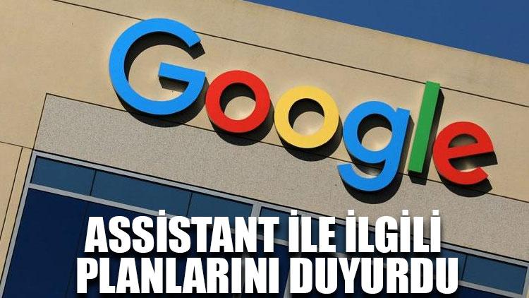 Google Assistant ile ilgili planlarını duyurdu