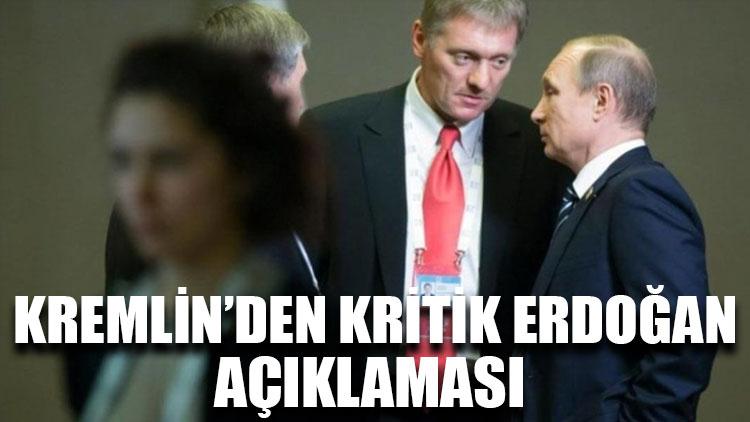 Kremlin'den kritik Erdoğan açıklaması