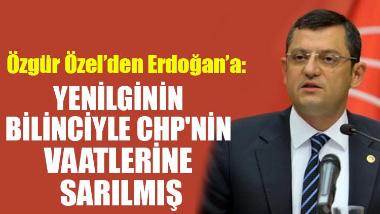 Özgür Özel: Erdoğan yenilginin bilinciyle CHP'nin vaatlerine sarılmış