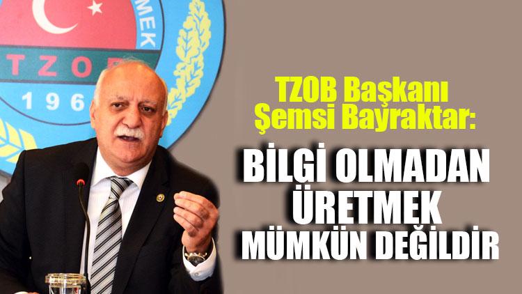TZOB Başkanı Şemsi Bayraktar: Bilgi olmadan üretmek mümkün değildir