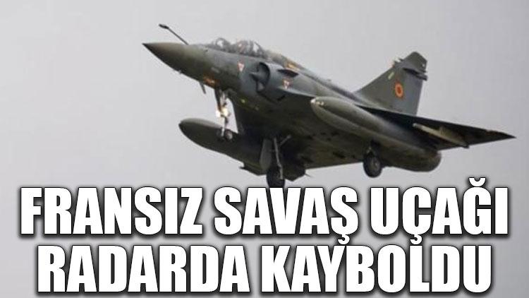 Fransız savaş uçağı radarda kayboldu