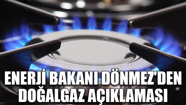 Enerji Bakanı Dönmez'den doğalgaz açıklaması