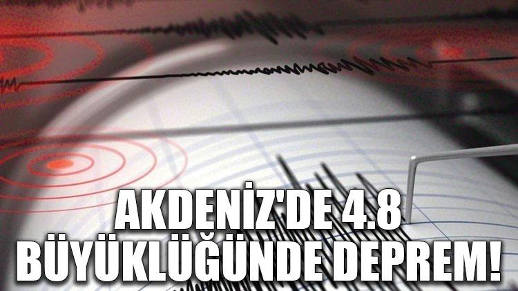 Akdeniz'de 4.8 büyüklüğünde deprem!