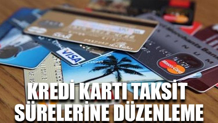 Kredi kartı taksit sürelerine düzenleme