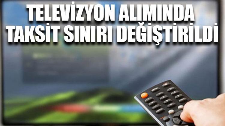 Televizyon alımında taksit sınırı değiştirildi