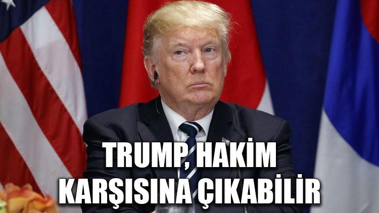 Trump hakim karşısına çıkabilir