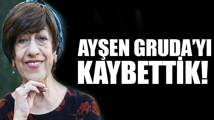 Ayşen Gruda hayatını kaybetti!