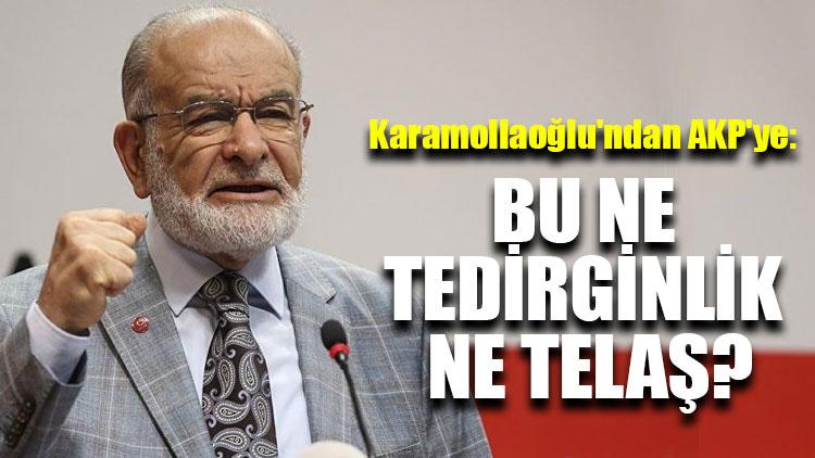 Karamollaoğlu'ndan AKP'ye: Bu ne tedirginlik ne telaş?