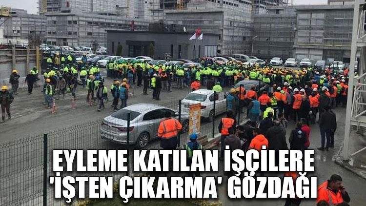 Eyleme katılan işçilere 'işten çıkarma' gözdağı