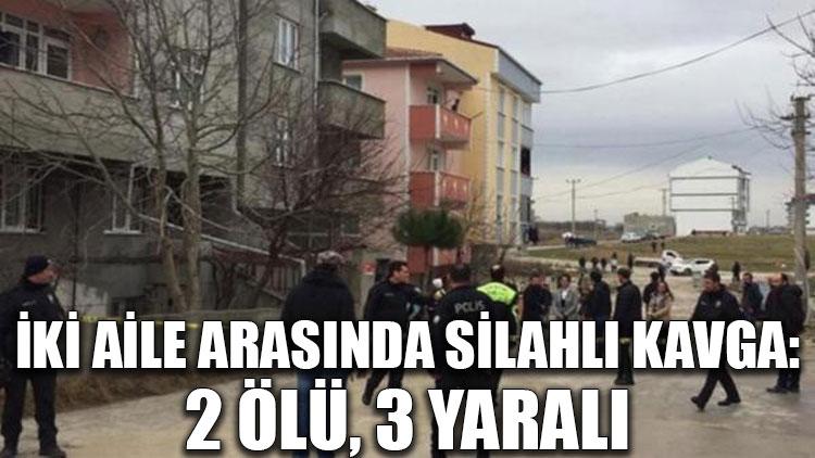 İki aile arasında silahlı kavga: 2 ölü, 3 yaralı