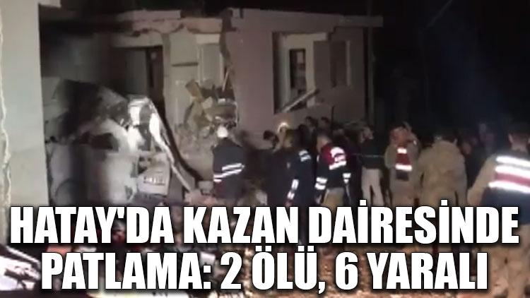 Hatay'da kazan dairesinde patlama: 2 ölü, 6 yaralı