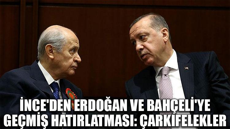 İnce'den Erdoğan ve Bahçeli'ye geçmiş hatırlatması: Çarkıfelekler