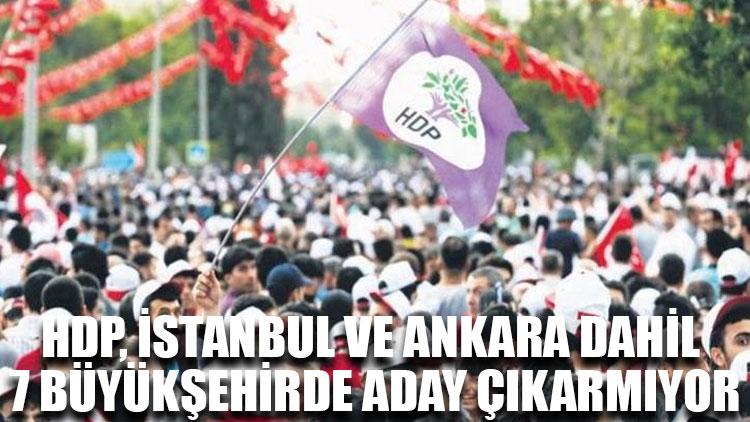 HDP, İstanbul ve Ankara dahil 7 büyükşehirde aday çıkarmıyor
