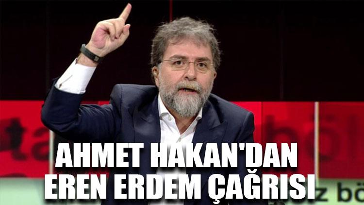 Ahmet Hakan'dan Eren Erdem çağrısı
