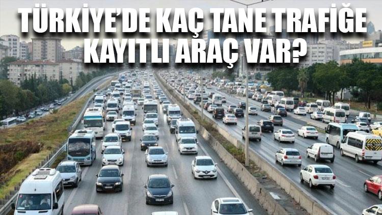 Türkiye'de kaç tane trafiğe kayıtlı araç var?